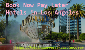 Book Now Pay Later Hotels in Los Angeles