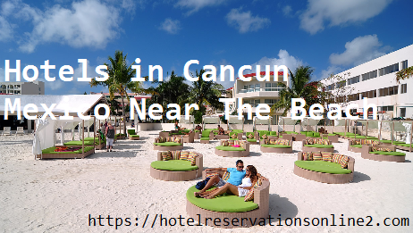 Hotels in Cancun Mexico Near The Beach