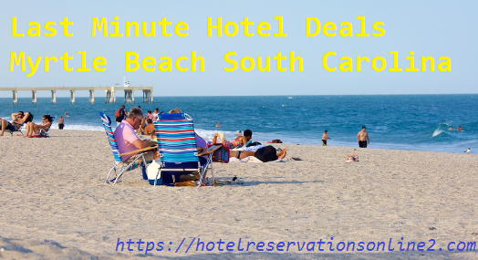 Last Minute Hotel Deals Myrtle Beach South Carolina