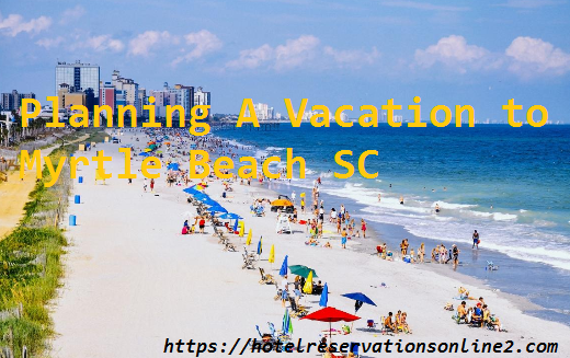 Planning A Vacation to Myrtle Beach SC