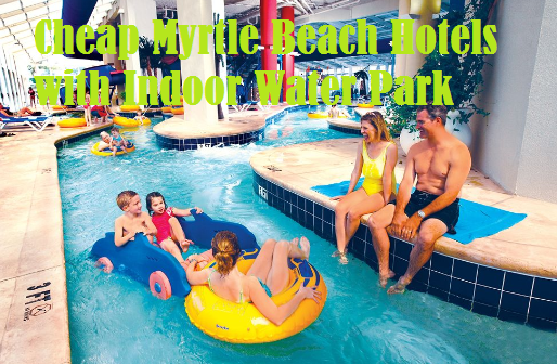 Myrtle Beach Hotels With Indoor Water Park