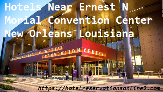 Hotels Near Ernest N Morial Convention Center New Orleans Louisiana