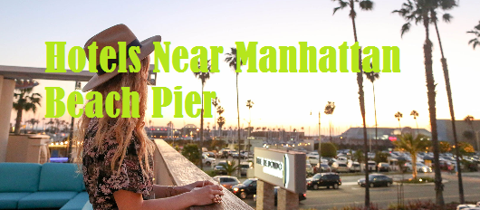 Hotels Near Manhattan Beach Pier