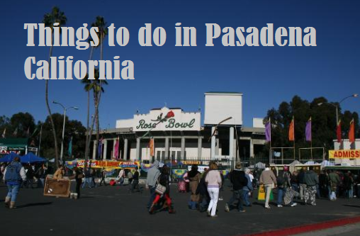 Things to do in Pasadena California