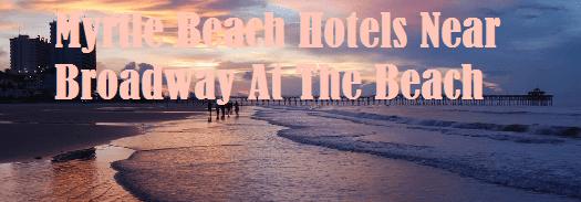 Myrtle Beach Hotels Near Broadway At The Beach