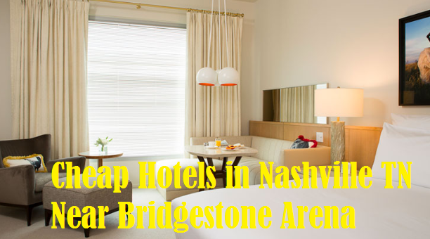 Cheap Hotels in Nashville TN Near Bridgestone Arena